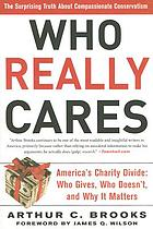 Who really cares? : the surprising truth about compassionate conservatism : America's charity divide--who gives, who doesn't, and why it matters
