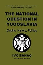 The National Question in Yugoslavia Origins, History, Politics