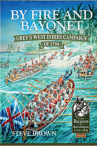 By fire and bayonet : Grey's West Indies campaign of 1794