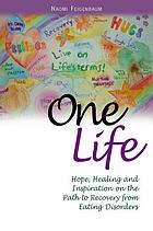 One Life : hope, healing and inspiration on the path to recovery from eating disorders
