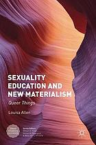 Sexuality Education and New Materialism : Queer Things