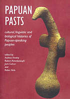 Papuan pasts : cultural, linguistic and biological histories of Papuan-speaking peoples