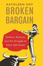 BROKEN BARGAIN : bankers, bailouts, and the struggle to tame wall street.