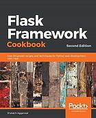 Flask framework cookbook : over 80 proven recipes and techniques for Python web development with Flask