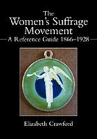 The women's suffrage movement : a reference guide, 1866-1928