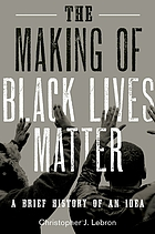 The making of Black Lives Matter : a brief history of an idea