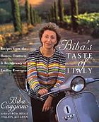 Biba's taste of Italy : recipes from the homes, trattorie, and restaurants of Emilia-Romagna