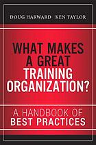 What makes a great training organization? : a handbook of best practices
