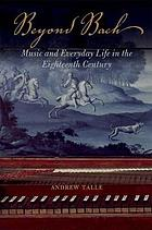 Beyond Bach : music and everyday life in the eighteenth century
