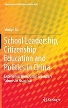 School leadership, citizenship education and politics in China : experiences from junior secondary schools in Shanghai