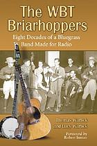 The WBT Briarhoppers : eight decades of a bluegrass band made for radio