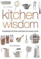 Kitchen wisdom : hundreds of hints and tips for every cook