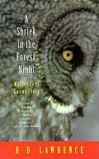 A shriek in the forest night : wilderness encounters
