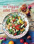 The veggie salad bowl : more than 60 delicious vegetarian and vegan recipes.