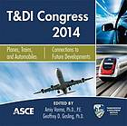 T & DI Congress 2014 : planes, trains, and automobiles : proceedings of the Second Transportation and Development Institute Congress, June 8-11, 2014, Orlando, Florida