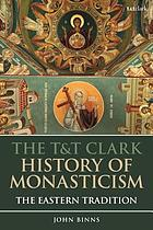 The T&T Clark history of monasticism : the Eastern tradition