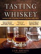 Tasting whiskey : an insiders guide to the unique pleasures of the world's finest spirits