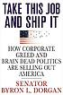 Take this job and ship it : how corporate greed... by  Byron L Dorgan