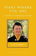 Start where you are : a guide to compassionate living