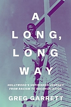 A long, long way : Hollywood's unfinished journey from racism to reconciliation