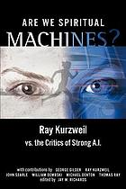 Are we spiritual machines? : Ray Kurzweill vs. the critics of strong AI