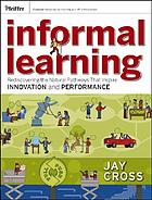 Informal learning : rediscovering the natural pathways that inspire innovation and performance