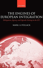 The engines of european integration : delegation, agenda, and agenda-setting in the EU