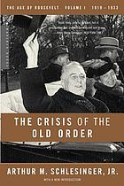 The crisis of the old order, 1919-1933 : 1919-1933, the Age of Roosevelt