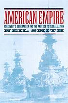 American empire : Roosevelt's geographer and the prelude to globalization