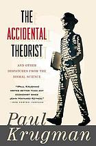 The accidental theorist : and other dispatches from the dismal science