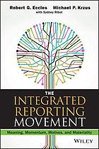 The integrated reporting movement : meaning, momentum, motives, and materiality