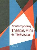Contemporary theatre, film and television. Volume 73 : a biographical guide featuring performers, directors, writers, producers, designers, managers, choreographers, technicians, composers, executives, dancers, and critics in the United States, Canada, Great Britain and the world
