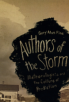 Authors of the storm : meteorologists and the culture of prediction