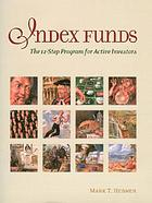 Index funds : the 12-step program for active investors