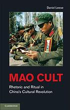 Mao cult : rhetoric and ritual in the Cultural Revolution