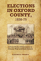 Elections in Oxford County, 1837-1875 : a case study of democracy in Canada West and early Ontario