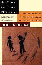 A fire in the bones : reflections on African-American religious history
