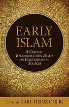 Early Islam : a critical reconstruction based on contemporary sources