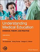 Understanding medical education : evidence, theory, and practice