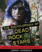 The encyclopedia of dead rock stars : heroin, handguns, and ham sandwiches