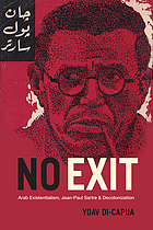 No exit : Arab existentialism, Jean-Paul Sartre, and decolonization