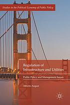 Regulation of infrastructure and utilities : public policy and management issues