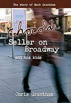 The chocolate seller on broadway and his kids : the story of Mark Grantham