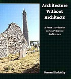 Architecture without architects : a short introduction to non-pedigreed architecture ; [the exhibition