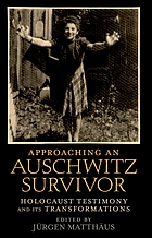 Approaching an Auschwitz survivor : Holocaust testimony and its transformations