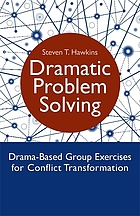 Dramatic problem solving : drama-based group exercises for conflict transformation