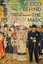 Mexico Behind the Mask : a Narrative, Past and Present