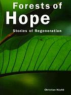 Forests of hope : stories of regeneration.