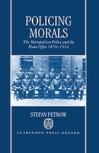 Policing morals : the Metropolitan Police and the Home Office, 1870-1914