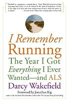 I remember running : the year I got everything I ever wanted--and ALS